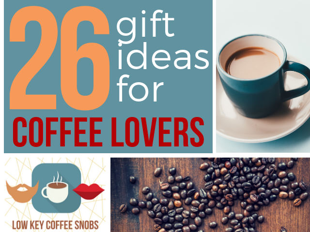 26 Must-Have Gifts for Coffee Snobs  sc 1 st  Low-Key Coffee Snobs & 26 Must-Have Gifts for Coffee Snobs u2014 Low-Key Coffee Snobs